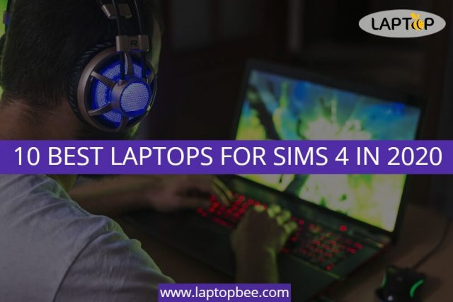10 BEST LAPTOPS FOR SIMS 4 IN 2020