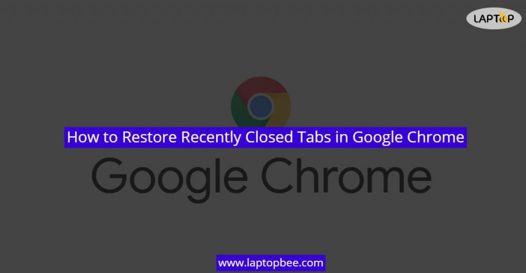 How To Restore Recently Closed Tabs In Google Chrome