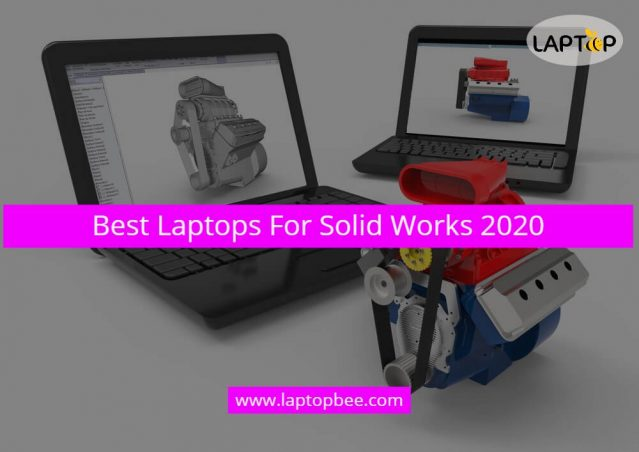 Best Laptops For Solid Works 2020